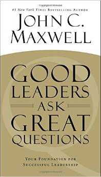 John Maxwell Good leaders ask questions