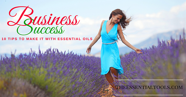 10 Essential Oils Business Success Tips you MUST follow