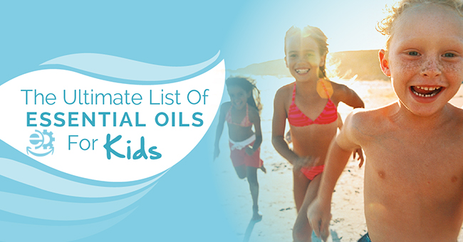 Ultimate List Of Essential Oils for Kids
