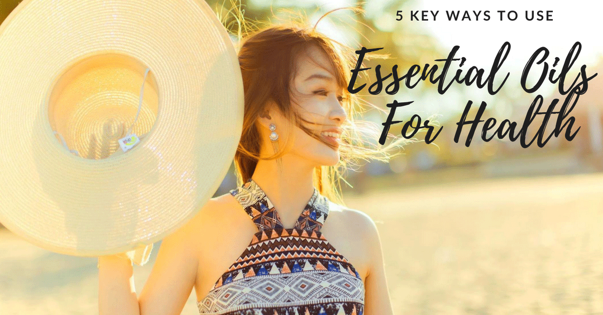5 Key Ways To Use Essential Oils For Health