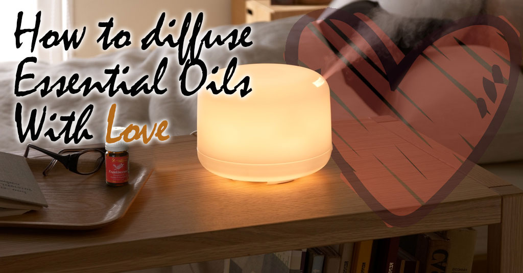 How to diffuse essential oils with love